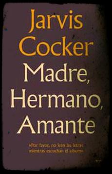 Portada del libro Madre, Hermano, Amante de Jarvis Cocker
