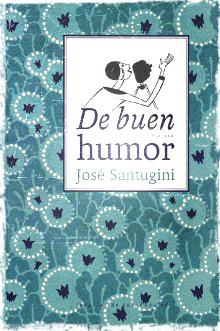 Portada del libro De Buen Humor escrito por José Santugini