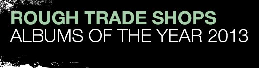 Rough Trade, albums of the year 2013
